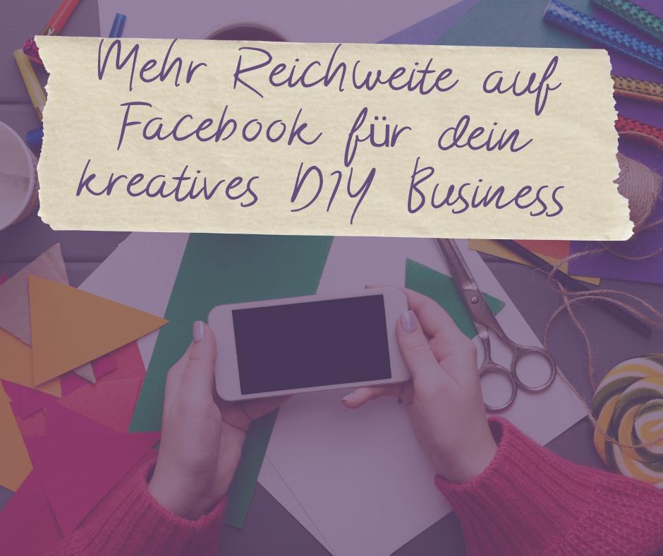 Mehr Reichweite auf Facebook für dein kreatives DIY Business